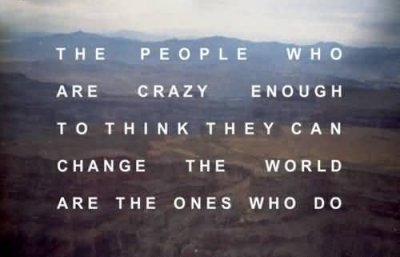 the-people-who-are-crazy-enough-to-think-they-can-change-the-world-are-the-ones.jpg
