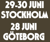 29-30 juni Stockholm, 28 juni Göteborg