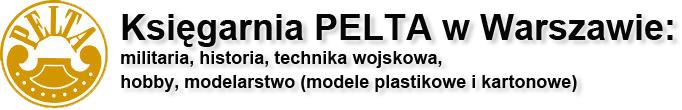 Ksiegarnia PELTA w Warszawie: militaria, historia, technika wojskowa, hobby, modelarstwo (modele plastikowe i kartonowe)