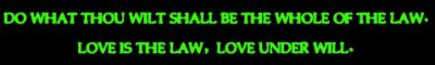 """""""do what you will shall be the whole of the law. love is the law, love under will."""""""