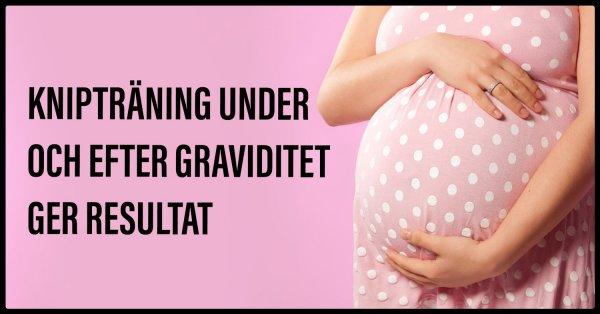 Knipträning vid graviditet ger bra resultat.