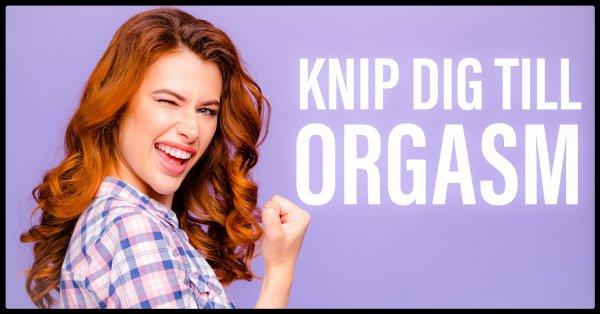 Knip dig till orgasm!