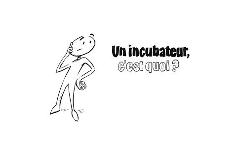 Un incubateur, c'est quoi?