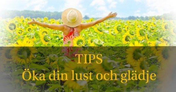 Tips hur du kan öka din lust och glädje.