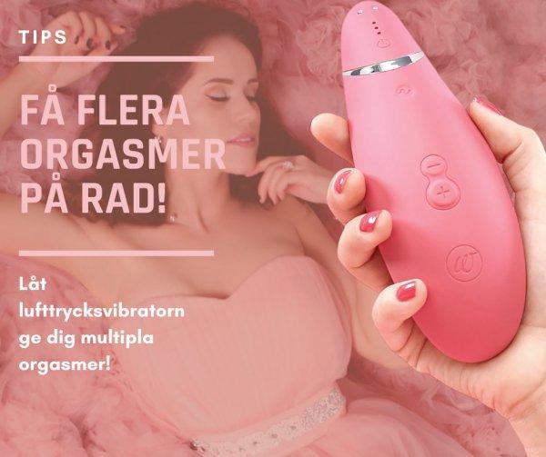 Tips hur du enkelt och lätt kan få flera orgasmer på rad med en lufttrycksvibrator.