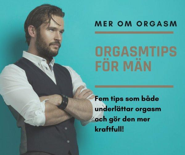 Sextips och bästa orgasmtipsen till män.