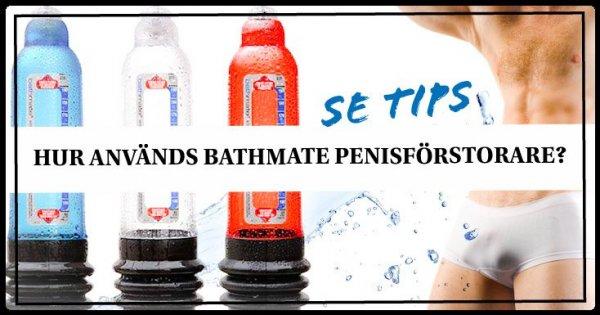 Tips och råd hur du använder BATHMATE penisförstorare.