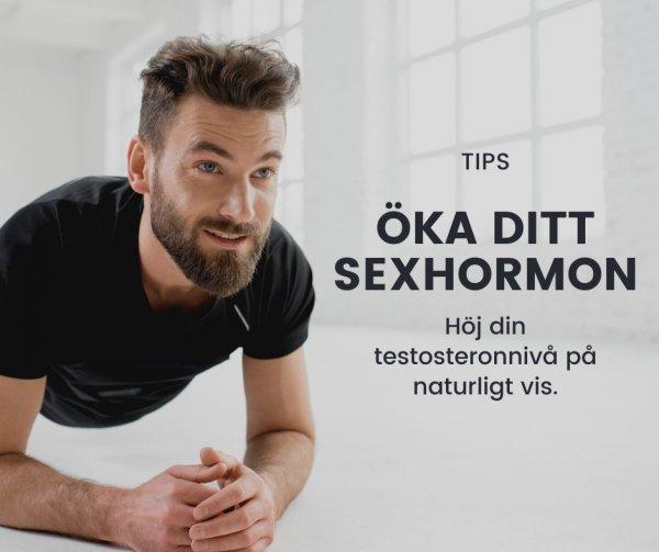 Öka testosteronet.