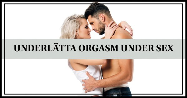 Tips hur kvinnan kan få orgasm under samlag.