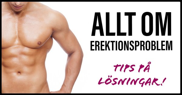 Allt om erektionsproblem och tips på lösningar.