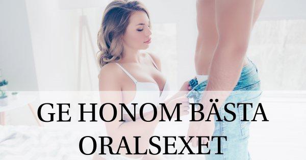 Tips skönaste oralsexet till mannen.