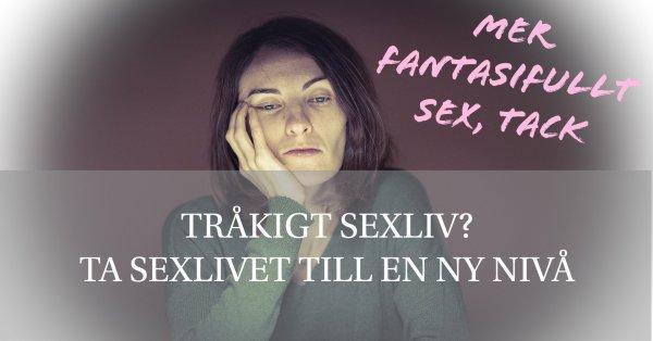 Sextips för mer fantasifullt och variationstikt sex.