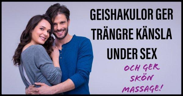 Tips geishakulor ger tajtare känsla under sex.