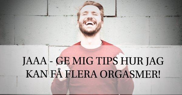 Tips hur man kan få flera orgasmer.
