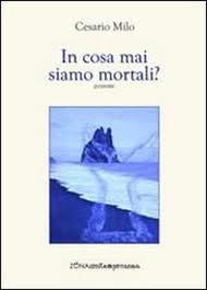Cesario Milo - In cosa mai siamo mortali?
