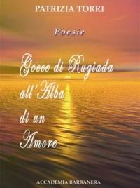 Patrizia Torri - Gocce di rugiada all'alba di un amore