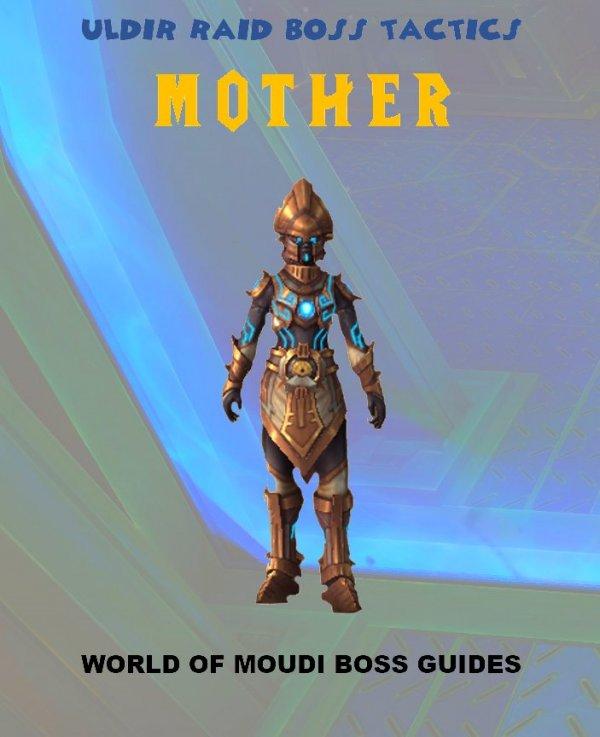 BFA Raid Boss Tactics: MOTHER | World of Warcraft GamePlay Guides